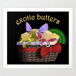 REALLY Exotic Butters Art Print