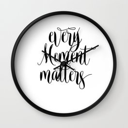 Every Moment Matters, Printable Art, Printable Decor,Motivational Art, Decor Wall Clock