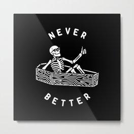 Never Better Metal Print
