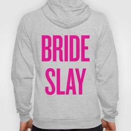 Bride Slay - Wedding Bridesmaid Bachelorette Party Design Hoody