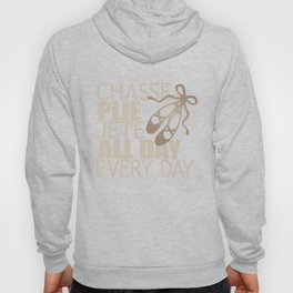 Chasse Plie Jete All Day Every Day Hoody