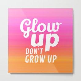 Glow Up Don't Grow Up Metal Print