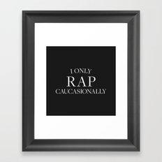 I Only Rap Caucasionally  Framed Art Print