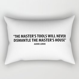 The master's tools will never dismantle the master's house. - Audre Lorde Rectangular Pillow