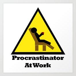 Procrastinator at Work Art Print