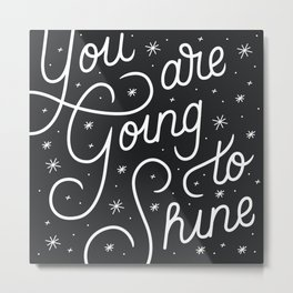 You Are Going To Shine Metal Print