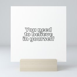 You need to believe in yourself cute words Mini Art Print