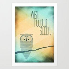 I Wish I Could Sleep Art Print