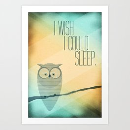 I Wish I Could Sleep Art Print