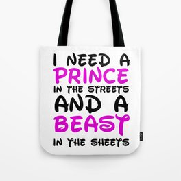 I need a prince in the streets and a Beast in the sheets Tote Bag