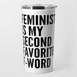 Feminist is My Second Favorite F-Word Travel Mug