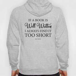 If a book is well written I always find it too short. Jane Austen Bookish Quote. Hoody