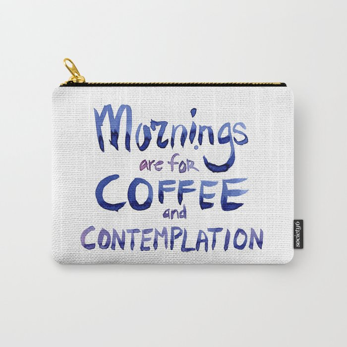 Mornings are for Coffee and Contemplation Carry-All Pouch