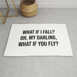 What if I fall? Oh, my darling, what if you fly? Rug