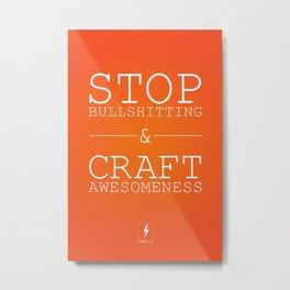 STOP BULLSHITTING & CRAFT AWESOMENESS Metal Print