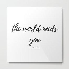 the world needs you Metal Print