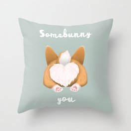 Somebunny loves you / Corgi Butt Throw Pillow