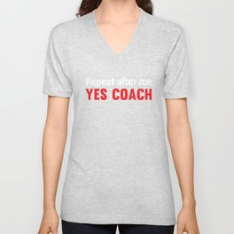Repeat After Me, Yes Coach Funny Sports T-shirt Unisex V-Neck