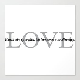 Proverbs 10-12 Hatred stirs conflict,love covers over wrongs. Canvas Print