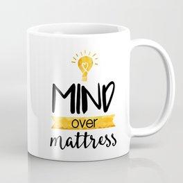 Mind over Mattress Coffee Mug