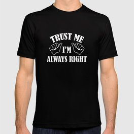 Trust Me I'm Always Right T-shirt