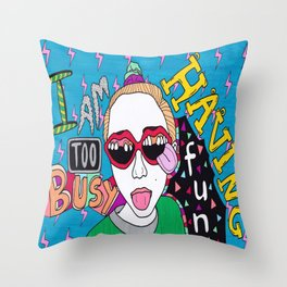 i am too busy having fun Throw Pillow