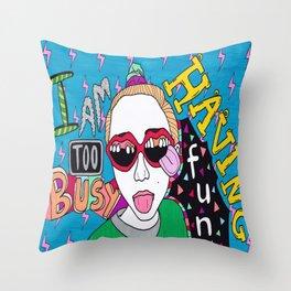 i am too busy having fun Throw Pillow