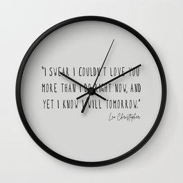 I swear I couldn't love you more than I do right now Wall Clock