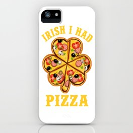 Irish I had pizza iPhone Case