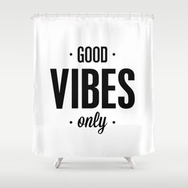 Good Vibes Only black and white vibrations typographic quote poster quotes wall home decor Shower Curtain