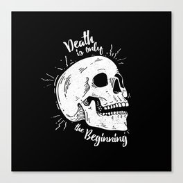 Death is only the beginning Canvas Print