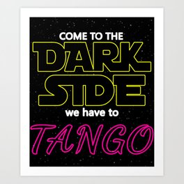 COME TO THE DARK SIDE WE HAVE TO TANGOO dance party disco star lovely vintage black space rocket  wa Art Print
