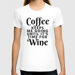 Coffee Keeps Me Going Until It's Time For Wine T-shirt