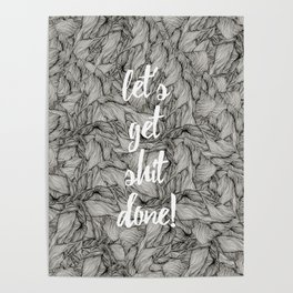 let's get shit done Poster