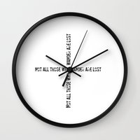 not all those who wander are lost Wall Clocks featuring Not all those who wander are lost by LOUISE VON LIVSGLITTER