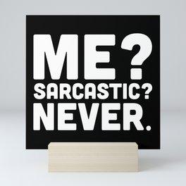 Me? Sarcastic? Funny Quote Mini Art Print