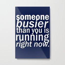 someone busier than you.. Metal Print