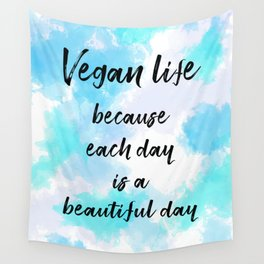 Vegan life because each day is a beautiful day - Blue Wall Tapestry