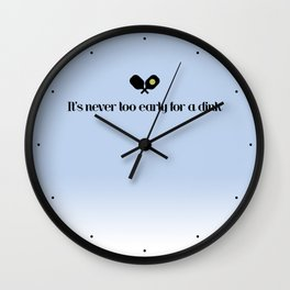 It's Never Too Early For A Dink Wall Clock