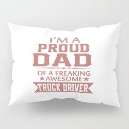 I'M A PROUD TRUCK DRIVER'S DAD Pillow Sham