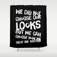 We Can Choose how we treat one another Shower Curtain