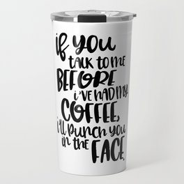 don't talk to me before coffee Travel Mug
