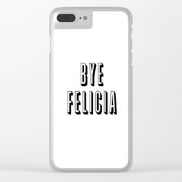 Bye Felicia Clear iPhone Case
