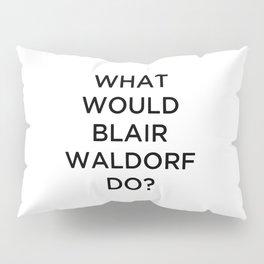 What would Blair Waldorf do? Pillow Sham