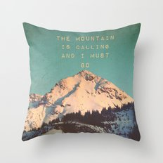 THE MOUNTAIN IS CALLING AND I MUST GO Throw Pillow