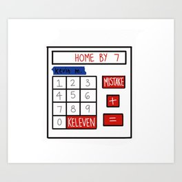 A Mistake Plus Keleven Gets You Home by Seven Art Print