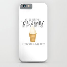 You're So Vanilla iPhone Case