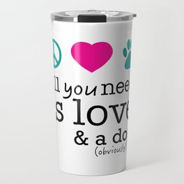 All you need is love & a dog obviously! Travel Mug