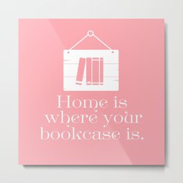 Home Is Where Your Bookcase Is (Pastel Pink) Metal Print