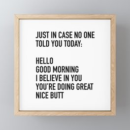 Just in case no one told you today hello good morning you're doing great I believe in you Framed Mini Art Print